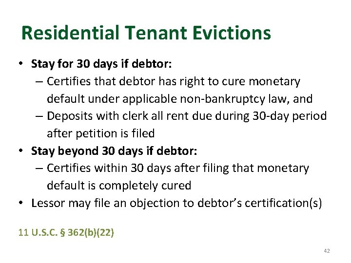Residential Tenant Evictions • Stay for 30 days if debtor: – Certifies that debtor