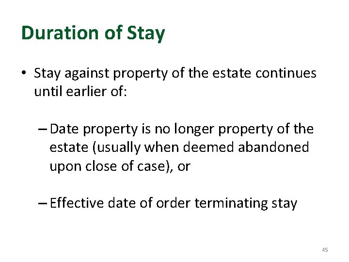 Duration of Stay • Stay against property of the estate continues until earlier of: