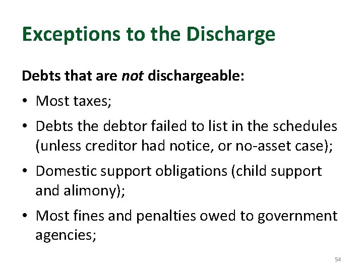 Exceptions to the Discharge Debts that are not dischargeable: • Most taxes; • Debts
