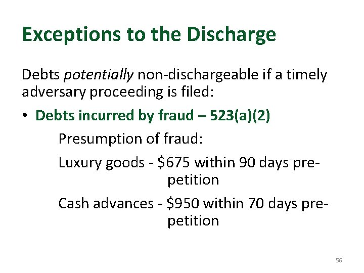 Exceptions to the Discharge Debts potentially non-dischargeable if a timely adversary proceeding is filed: