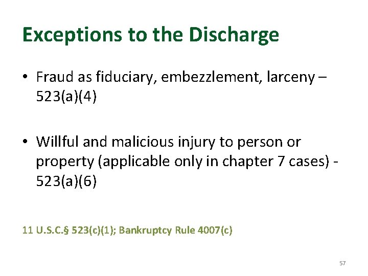 Exceptions to the Discharge • Fraud as fiduciary, embezzlement, larceny – 523(a)(4) • Willful