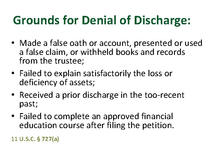 Grounds for Denial of Discharge: • Made a false oath or account, presented or