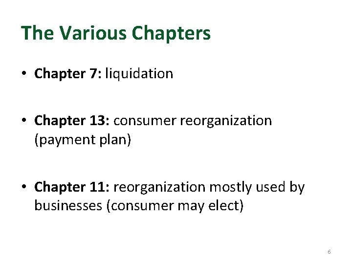 The Various Chapters • Chapter 7: liquidation • Chapter 13: consumer reorganization (payment plan)