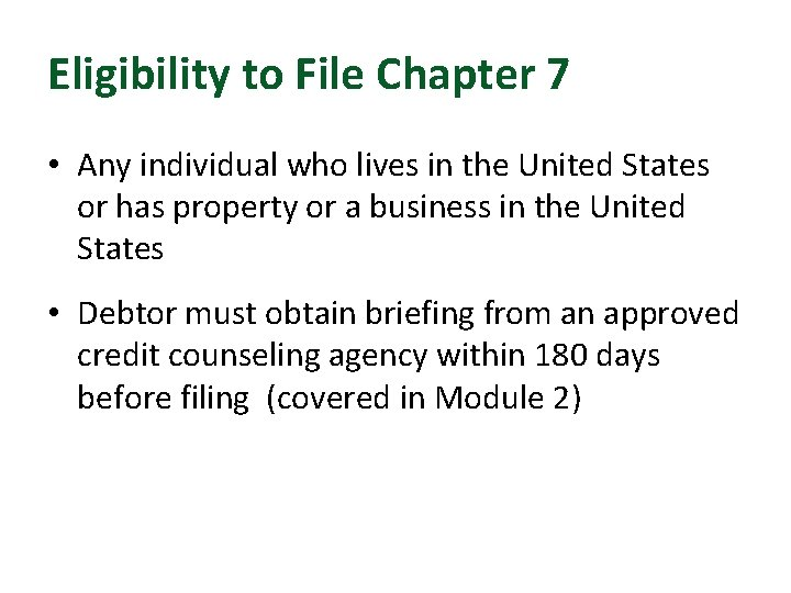 Eligibility to File Chapter 7 • Any individual who lives in the United States