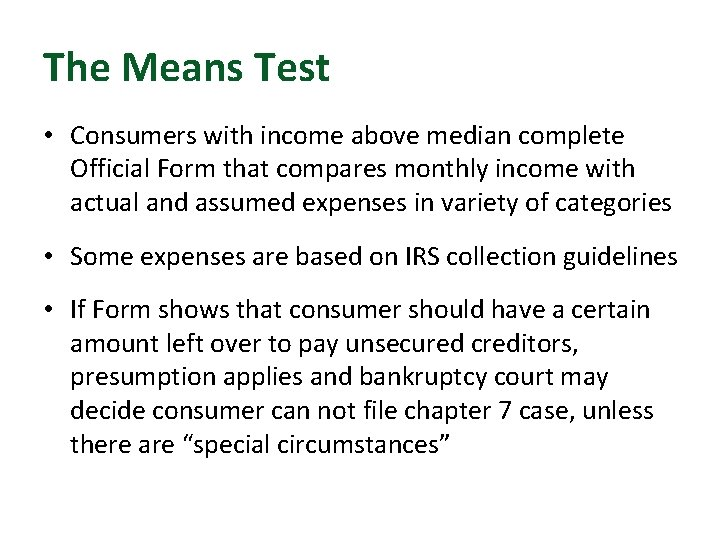 The Means Test • Consumers with income above median complete Official Form that compares