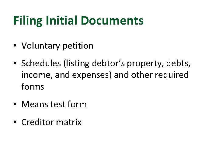 Filing Initial Documents • Voluntary petition • Schedules (listing debtor's property, debts, income, and