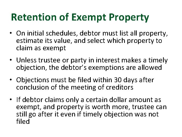 Retention of Exempt Property • On initial schedules, debtor must list all property, estimate