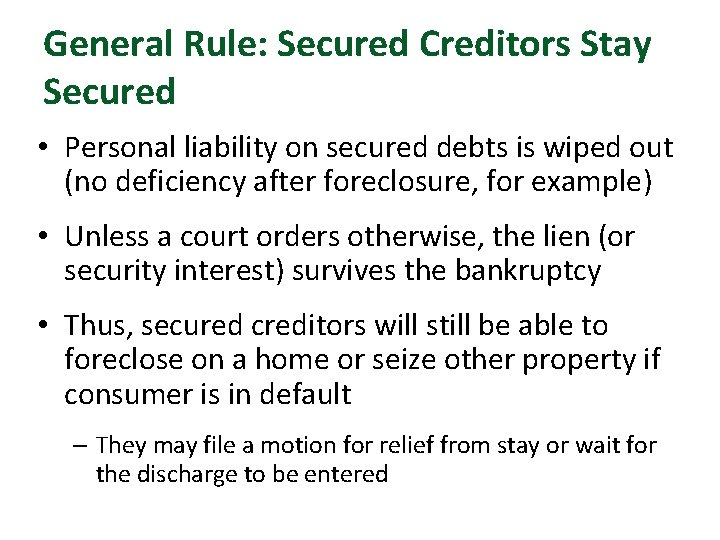 General Rule: Secured Creditors Stay Secured • Personal liability on secured debts is wiped