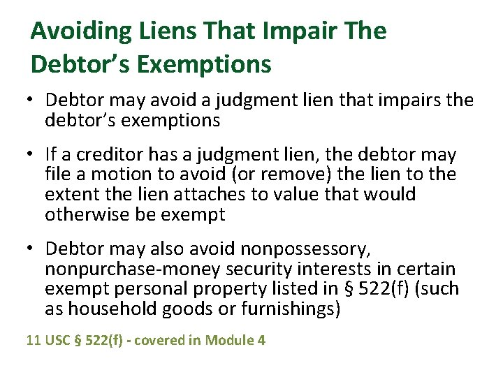 Avoiding Liens That Impair The Debtor's Exemptions • Debtor may avoid a judgment lien