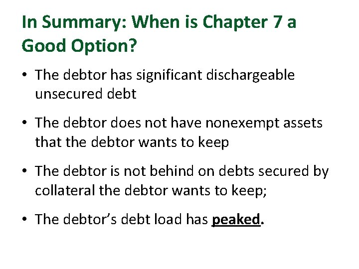 In Summary: When is Chapter 7 a Good Option? • The debtor has significant