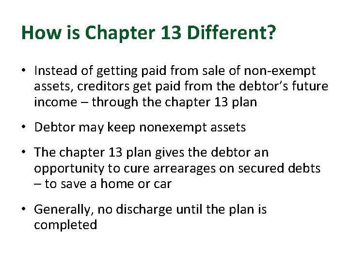 How is Chapter 13 Different? • Instead of getting paid from sale of non-exempt