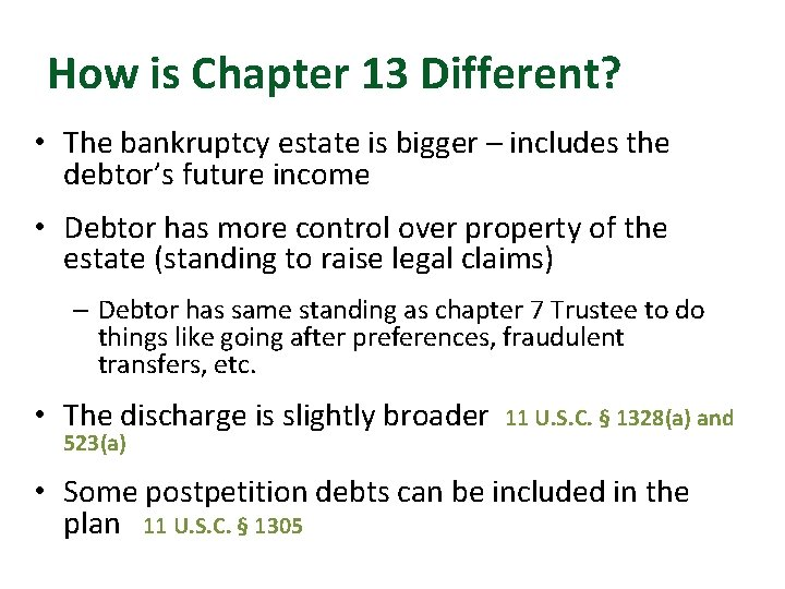 How is Chapter 13 Different? • The bankruptcy estate is bigger – includes the