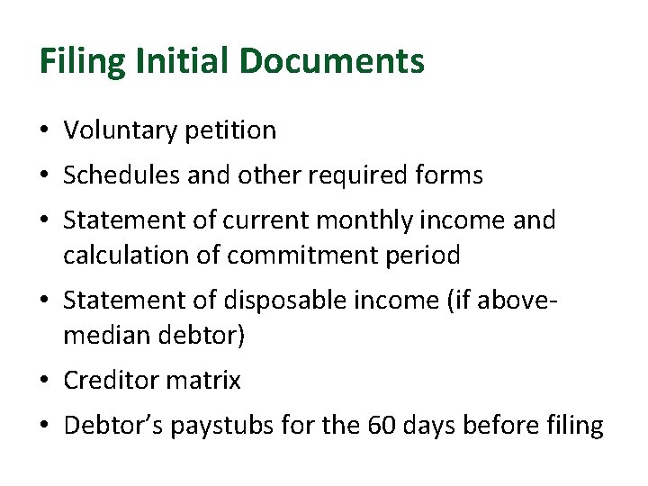 Filing Initial Documents • Voluntary petition • Schedules and other required forms • Statement