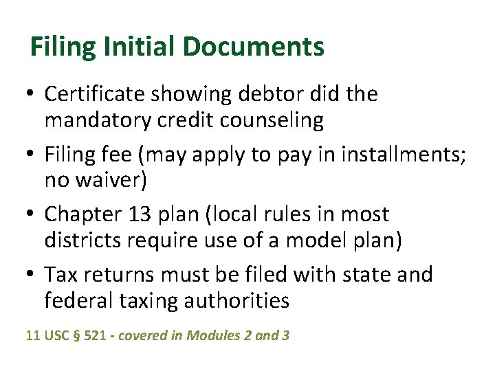 Filing Initial Documents • Certificate showing debtor did the mandatory credit counseling • Filing