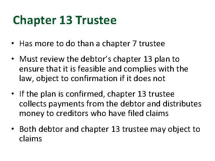 Chapter 13 Trustee • Has more to do than a chapter 7 trustee •