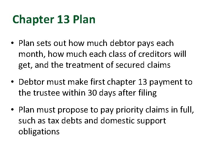 Chapter 13 Plan • Plan sets out how much debtor pays each month, how
