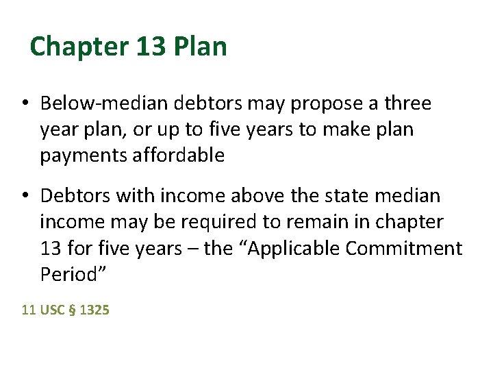 Chapter 13 Plan • Below-median debtors may propose a three year plan, or up