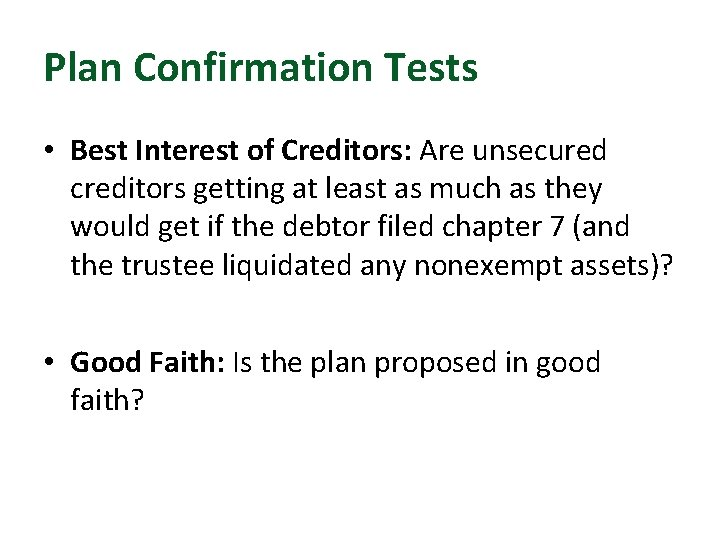Plan Confirmation Tests • Best Interest of Creditors: Are unsecured creditors getting at least