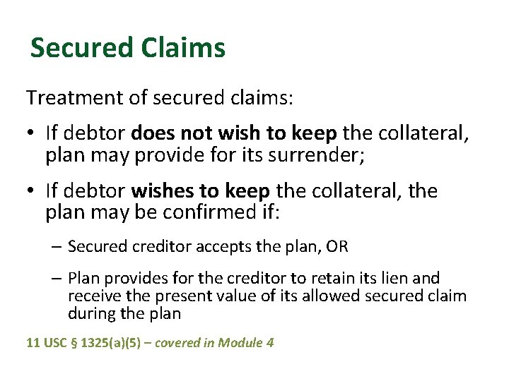 Secured Claims Treatment of secured claims: • If debtor does not wish to keep