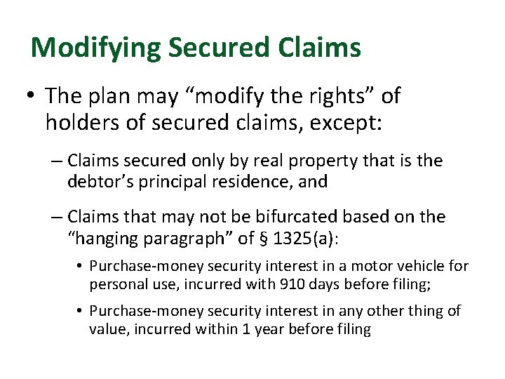 """Modifying Secured Claims • The plan may """"modify the rights"""" of holders of secured"""
