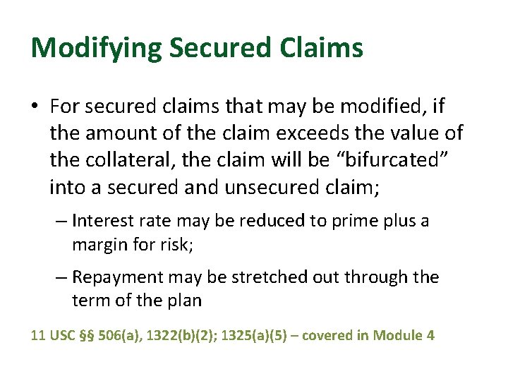 Modifying Secured Claims • For secured claims that may be modified, if the amount