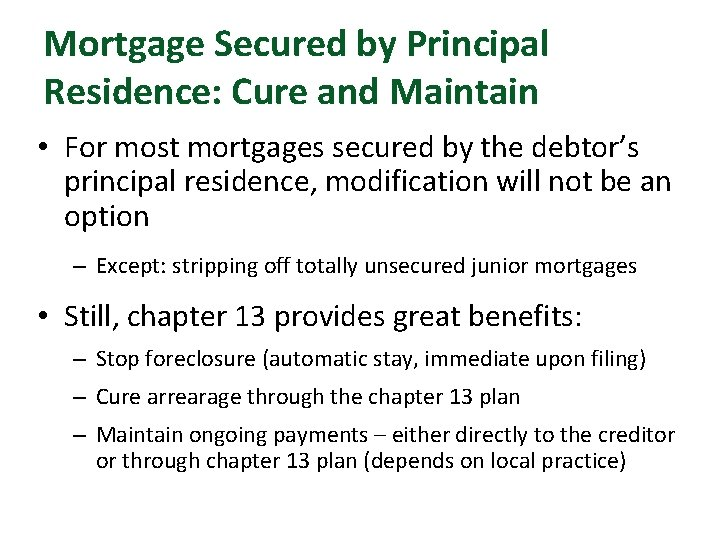 Mortgage Secured by Principal Residence: Cure and Maintain • For most mortgages secured by