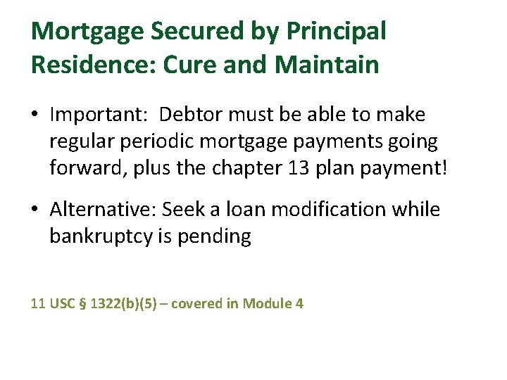 Mortgage Secured by Principal Residence: Cure and Maintain • Important: Debtor must be able