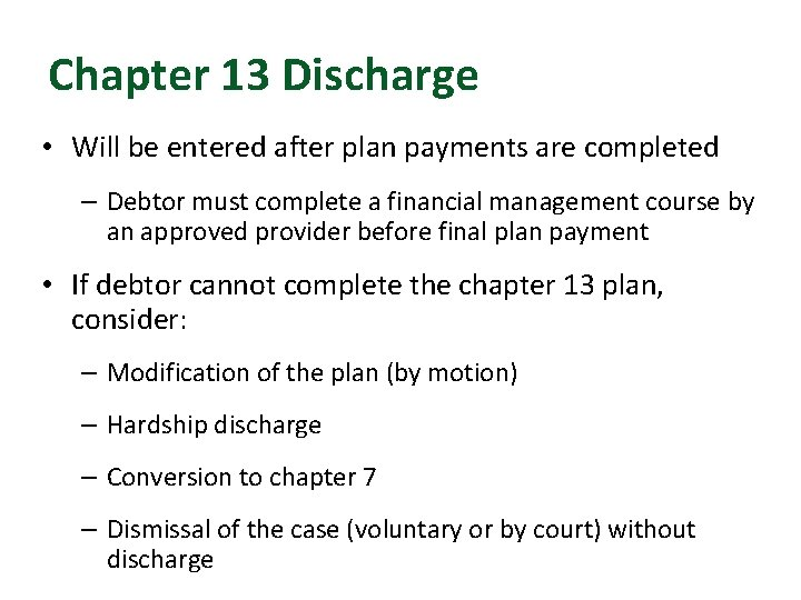 Chapter 13 Discharge • Will be entered after plan payments are completed – Debtor