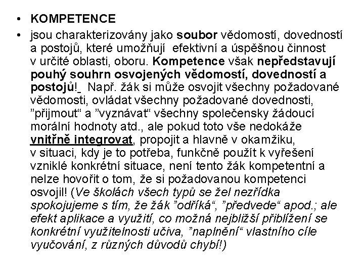 • KOMPETENCE • jsou charakterizovány jako soubor vědomostí, dovedností a postojů, které umožňují