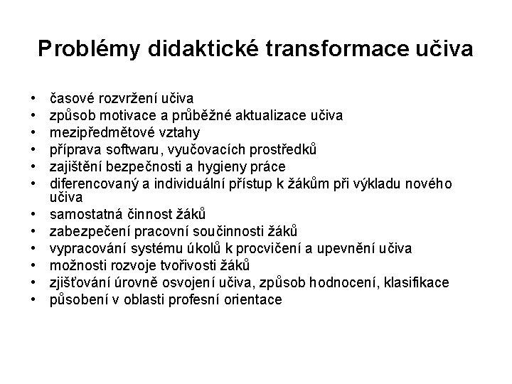 Problémy didaktické transformace učiva • • • časové rozvržení učiva způsob motivace a průběžné