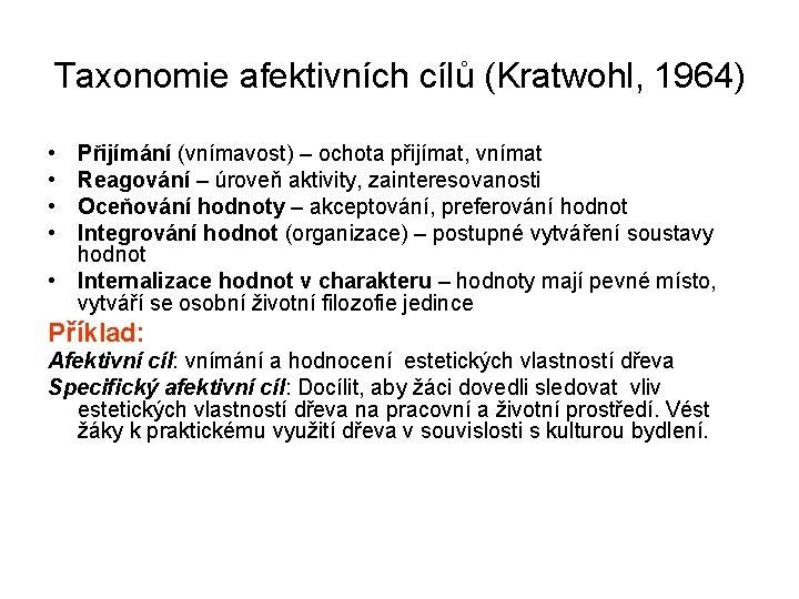 Taxonomie afektivních cílů (Kratwohl, 1964) • • Přijímání (vnímavost) – ochota přijímat, vnímat Reagování