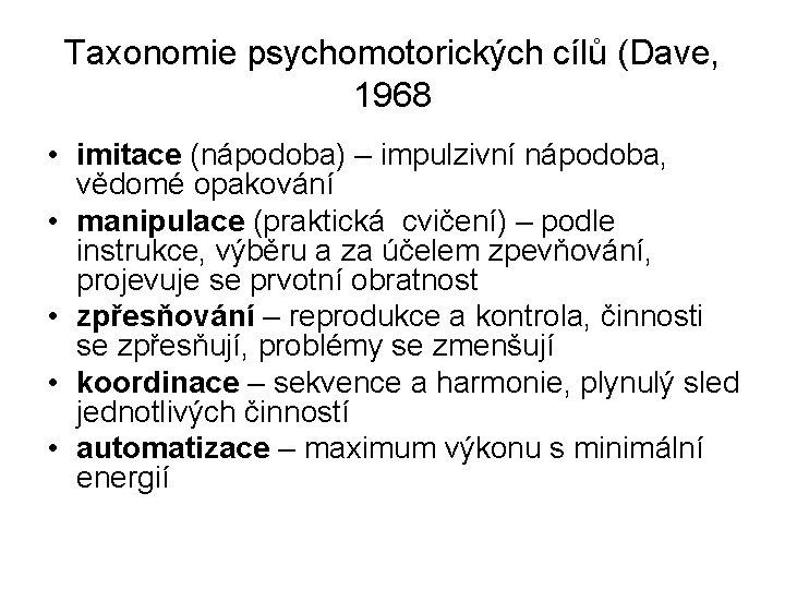 Taxonomie psychomotorických cílů (Dave, 1968 • imitace (nápodoba) – impulzivní nápodoba, vědomé opakování •