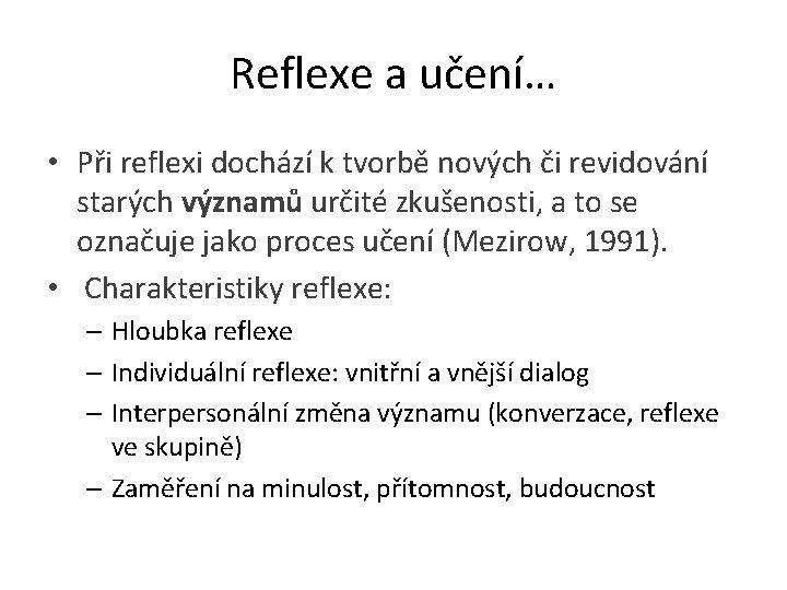 Reflexe a učení… • Při reflexi dochází k tvorbě nových či revidování starých významů