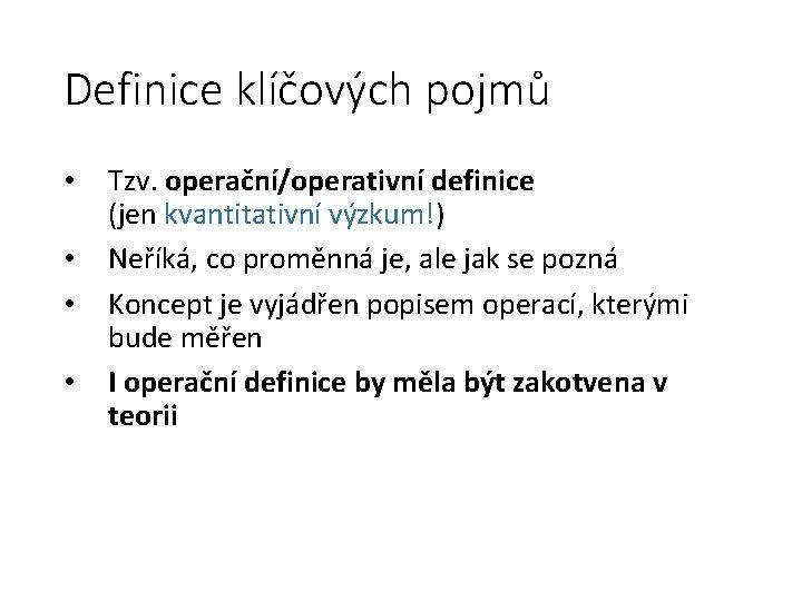 Definice klíčových pojmů • • Tzv. operační/operativní definice (jen kvantitativní výzkum!) Neříká, co proměnná