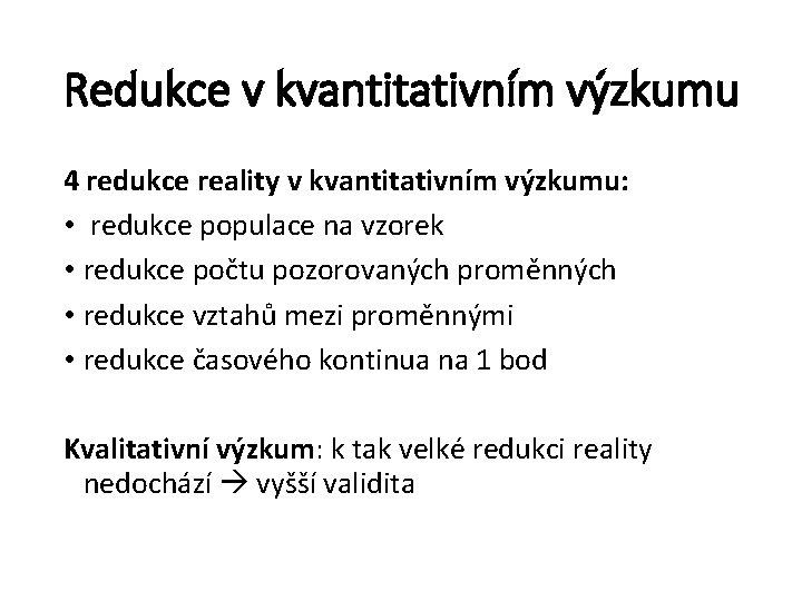 Redukce v kvantitativním výzkumu 4 redukce reality v kvantitativním výzkumu: • redukce populace na