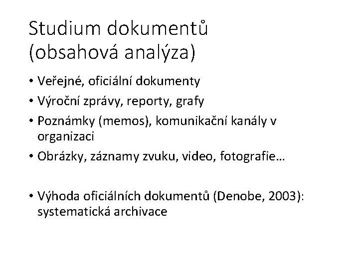 Studium dokumentů (obsahová analýza) • Veřejné, oficiální dokumenty • Výroční zprávy, reporty, grafy •
