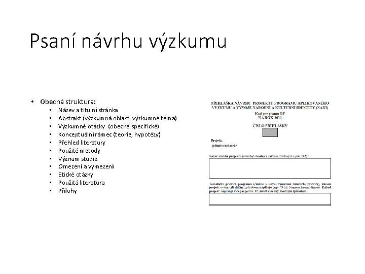 Psaní návrhu výzkumu • Obecná struktura: • • • Název a titulní stránka Abstrakt