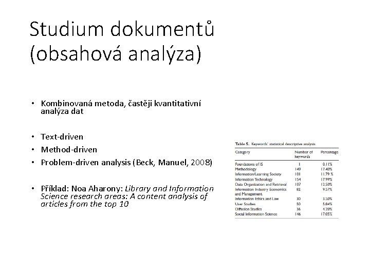 Studium dokumentů (obsahová analýza) • Kombinovaná metoda, častěji kvantitativní analýza dat • Text-driven •
