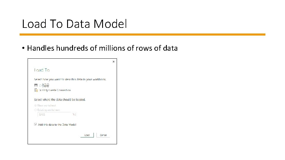 Load To Data Model • Handles hundreds of millions of rows of data