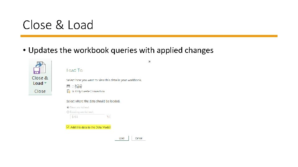 Close & Load • Updates the workbook queries with applied changes
