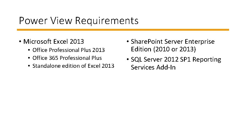 Power View Requirements • Microsoft Excel 2013 • Office Professional Plus 2013 • Office