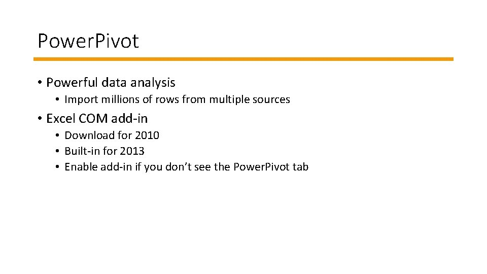 Power. Pivot • Powerful data analysis • Import millions of rows from multiple sources