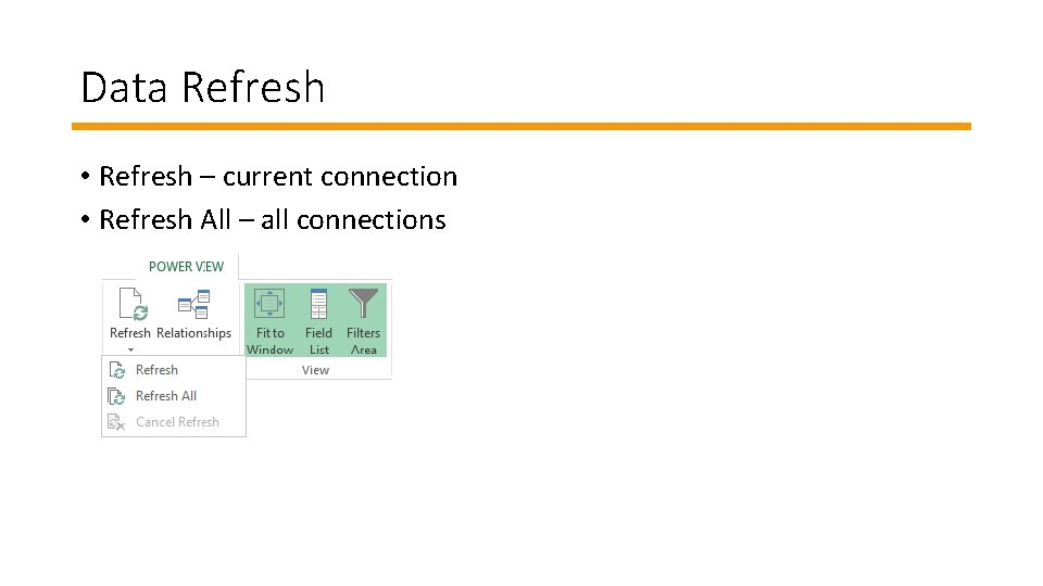 Data Refresh • Refresh – current connection • Refresh All – all connections