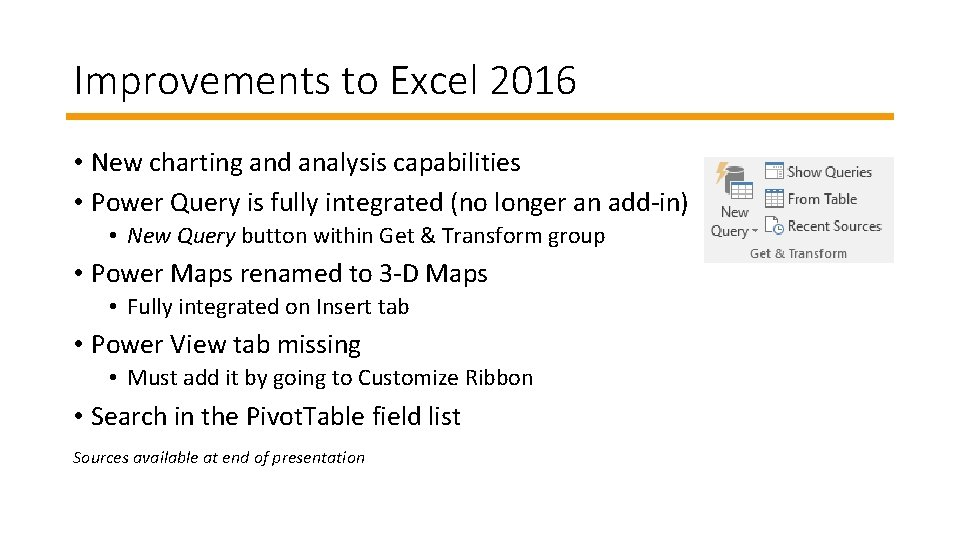 Improvements to Excel 2016 • New charting and analysis capabilities • Power Query is