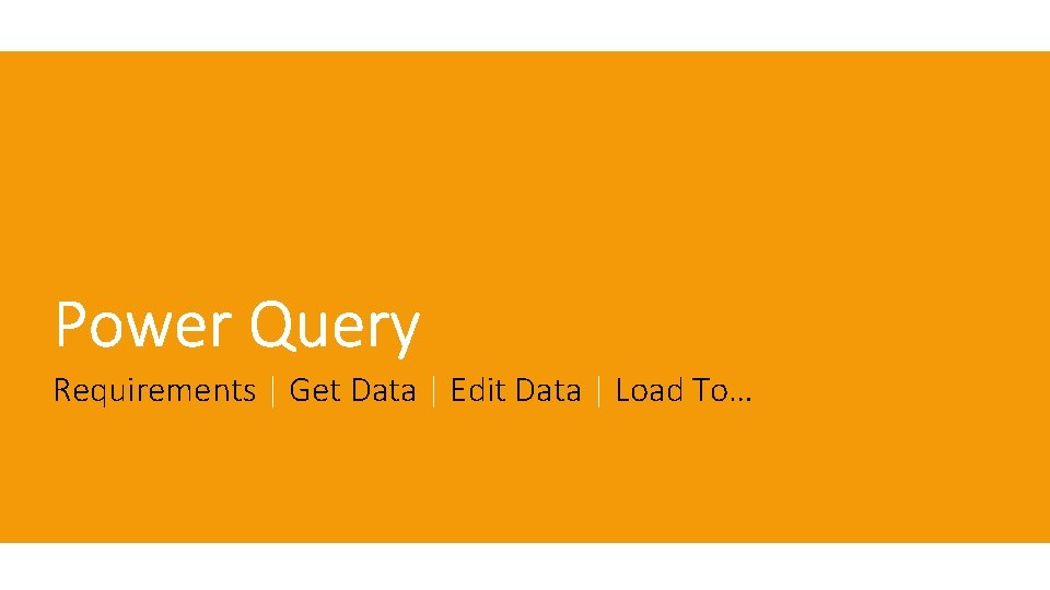 Requirements | Get Data | Edit Data | Load To…