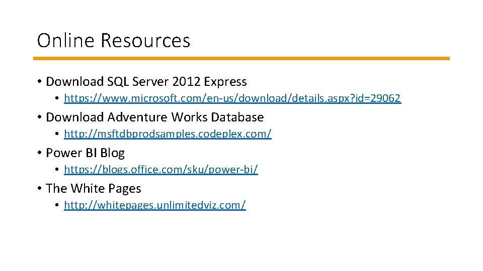 Online Resources • Download SQL Server 2012 Express • https: //www. microsoft. com/en-us/download/details. aspx?