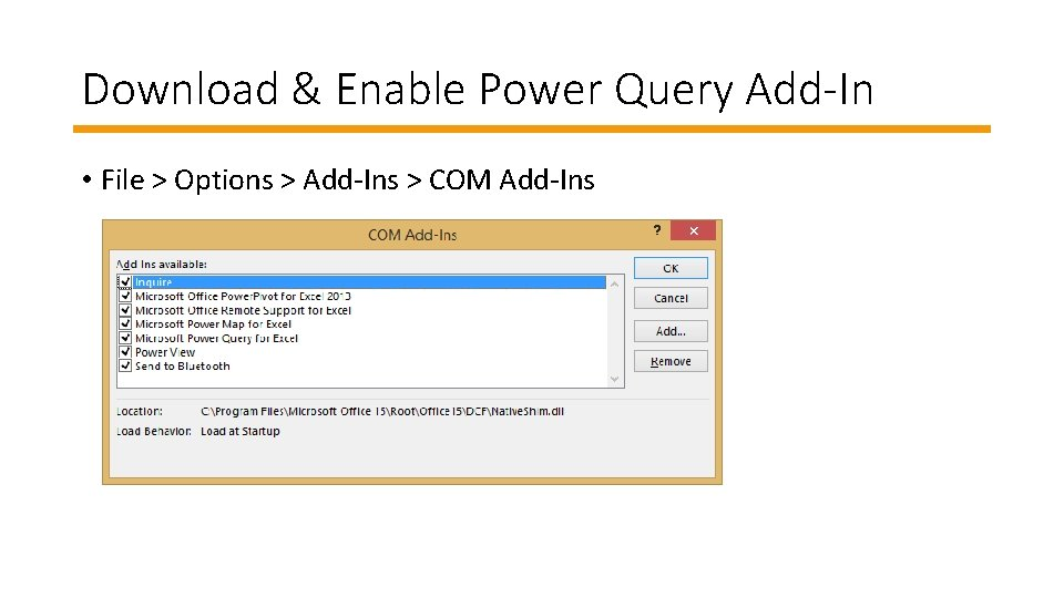 Download & Enable Power Query Add-In • File > Options > Add-Ins > COM