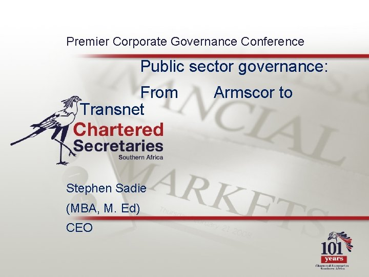 Premier Corporate Governance Conference Public sector governance: From Transnet Stephen Sadie (MBA, M. Ed)