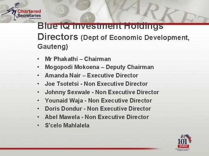 Blue IQ Investment Holdings Directors (Dept of Economic Development, Gauteng) • • • Mr