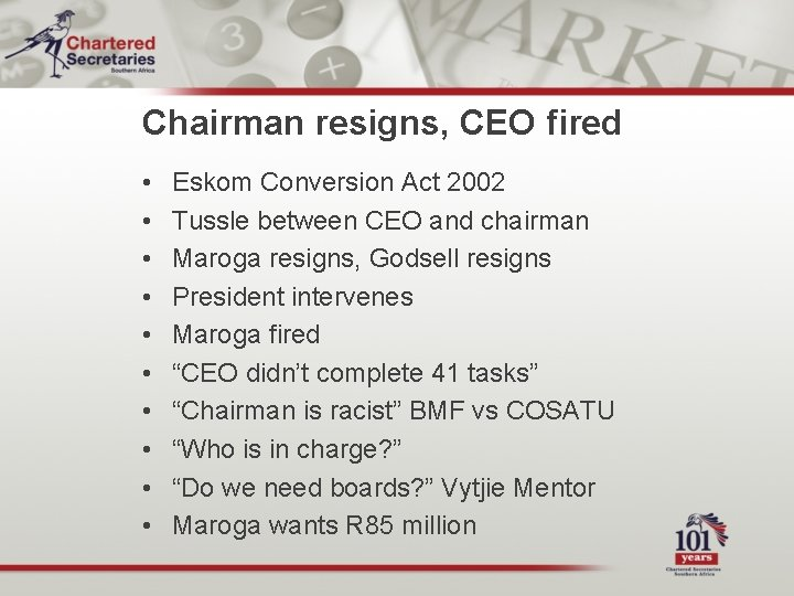 Chairman resigns, CEO fired • • • Eskom Conversion Act 2002 Tussle between CEO